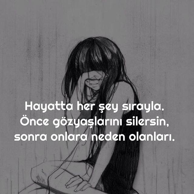 Hayatta herşey sırayla, önce gözyaşlarını silersin, sonra onlara neden olanları…