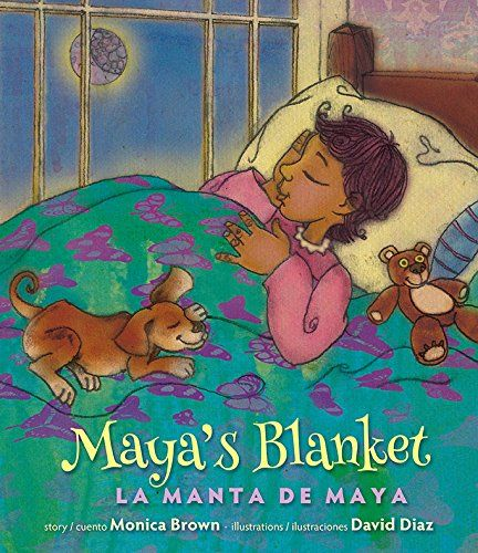 MAYA'S BLANKET / LA MANTA DE MAYA by Monica Brown; illustrated by David Diaz (Lee & Low) 5/15 -- Picture book