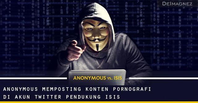Seorang Hacker Anonymous, membajak akun twitter para pendukung kelompok radikal ISIS, dan mengganti foto profil mereka dengan konten-konten pornografi, selain itu dia juga memposting gambar-gambar yang tidak senonoh di timeline tersebut.