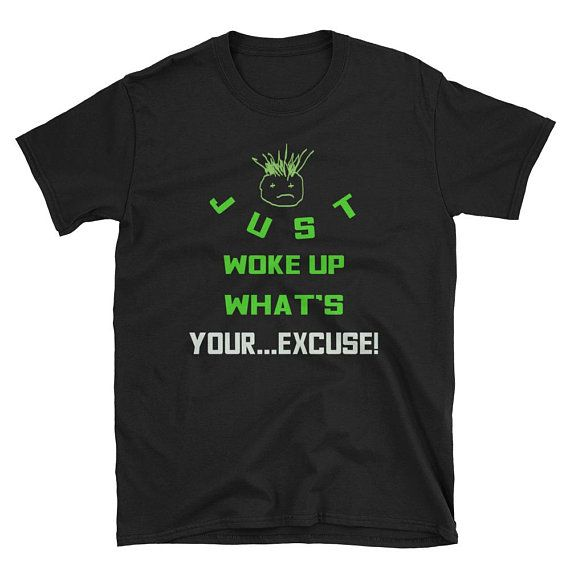 Just woke up what's your excuse Short-Sleeve Unisex
