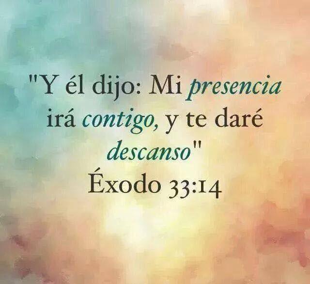 Y él le dijo: Mi presencia irá contigo, y te daré descanso. éxodo: 33:14 /Frases ♥ Cristianas ♥