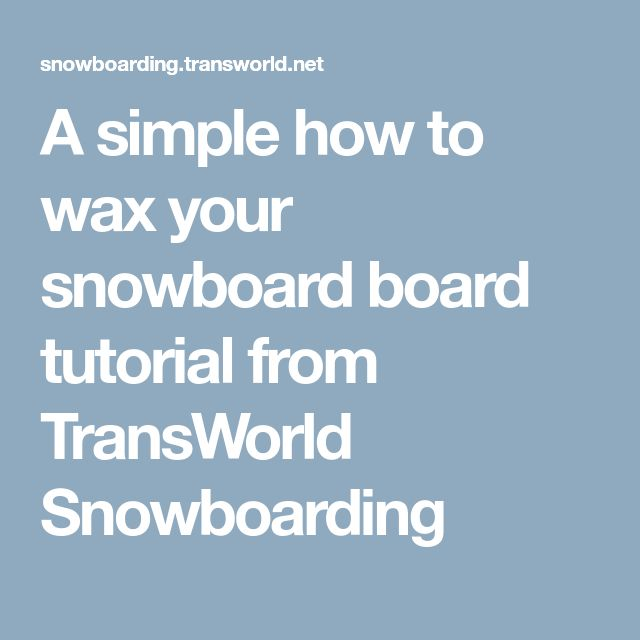 A simple how to wax your snowboard board tutorial from TransWorld Snowboarding