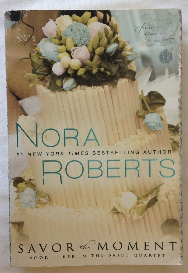 Savor The Moment - Nora Roberts (2010 Paperback) 3 The Bride Quartet - Romance