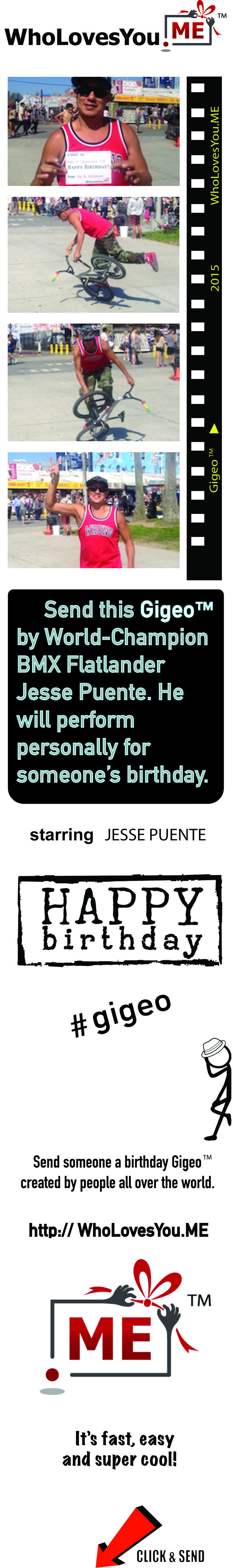 $25 | http://WhoLovesYou.ME | Let BMX flatland legend Jesse Puente send personal birthday greetings from you to that special someone. Jesse will showcase his signature spinning and balancing bike tricks just for them. An unforgettable birthday performance from one winner to another.  http://WhoLovesYou.ME | #gigeo