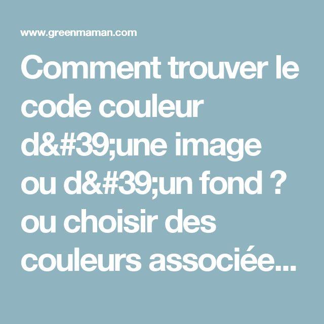 Comment trouver le code couleur d'une image ou d'un fond ? #88AAB3,  #CADADE, #15566A, #0AD8B5, vert: #79A186