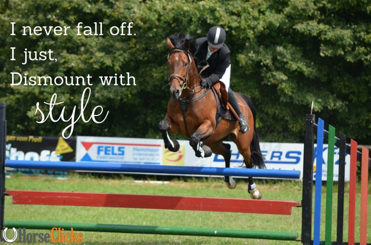I never fall off. I just, dismount with style!