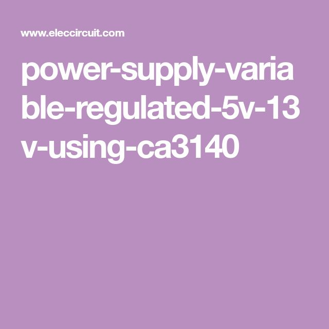 power supply variable regulated 5v 13v using ca3140 circuitspower supply variable regulated 5v 13v using ca3140 circuits circuit, variables