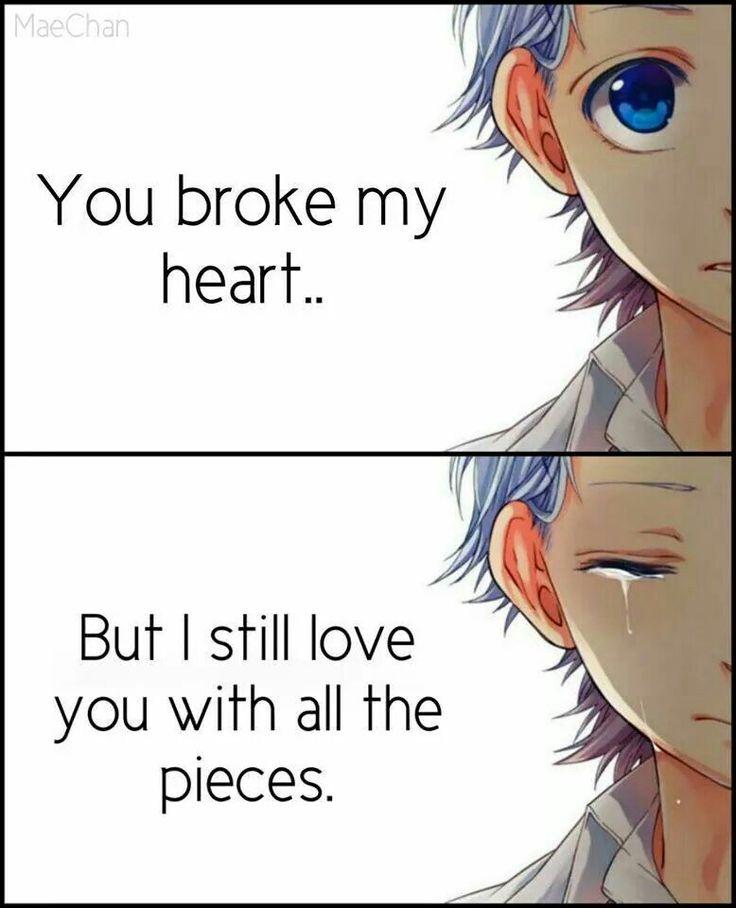 Você quebrou o meu coração. Mas eu continuo amando você com todos os pedaços #Anime saved my life