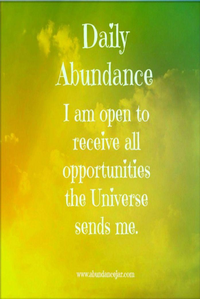 Abundância diária : Estou receptiva a todas as oportunidades que o Universo me envia.