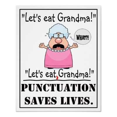 """Let's eat Grandma!"" ""Let's eat, Grandma!"" Punctuation saves lives."