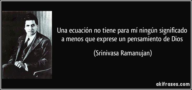 Una ecuación no tiene para mí ningún significado a menos que exprese un pensamiento de Dios (Srinivasa Ramanujan)