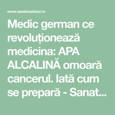 Medic german ce revoluționează medicina: APA ALCALINĂ omoară cancerul. Iată cum se prepară - Sanatos Zi de Zi