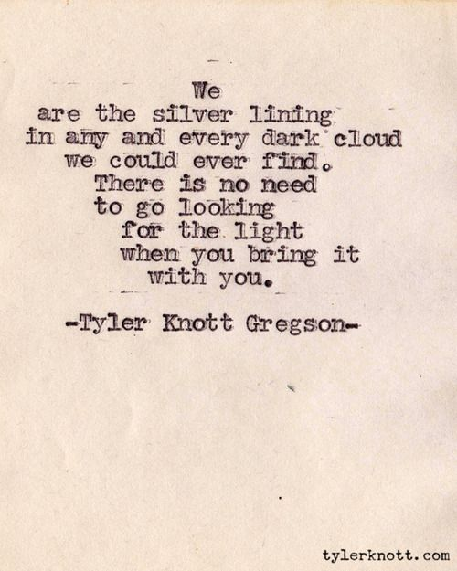 There is no need to go looking for the light.... Typewriter Series #119 by Tyler Knott Gregson