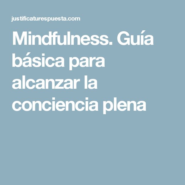 Mindfulness. Guía básica para alcanzar la conciencia plena