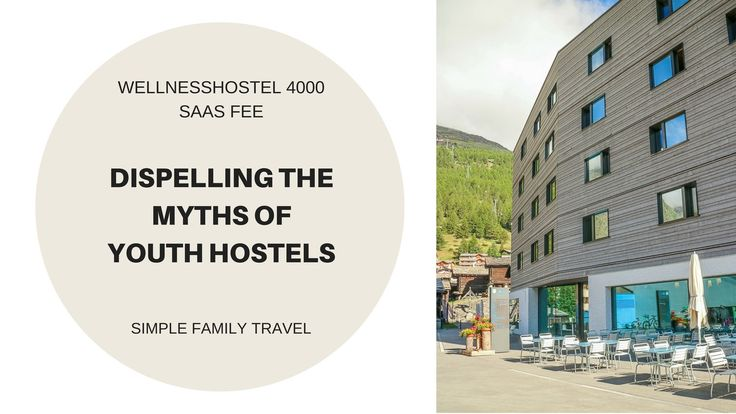 Dispelling the myths of Youth Hostels: WellnessHostel 4000 Saas Fee — Simple Family Travel