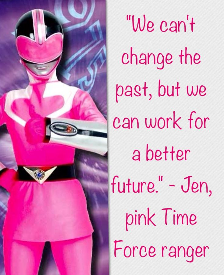 Quote by Jen the pink Time Force ranger in an episode of Power Rangers Wild Force