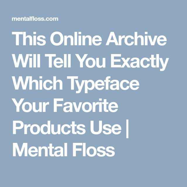 This Online Archive Will Tell You Exactly Which Typeface Your Favorite Products Use | Mental Floss
