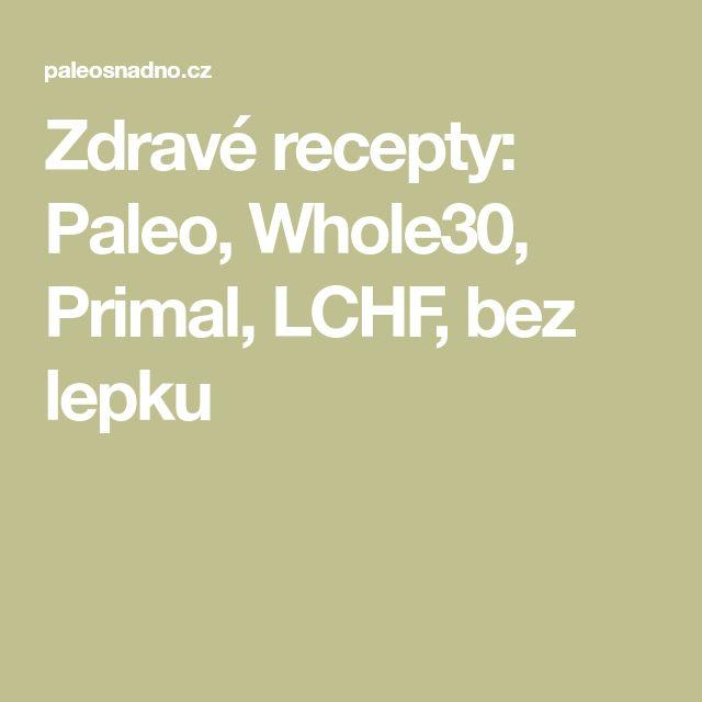 Zdravé recepty: Paleo, Whole30, Primal, LCHF, bez lepku