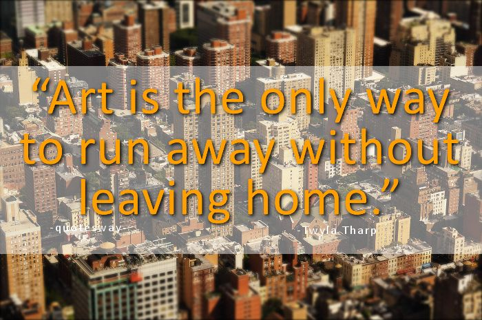 "17. Top 100 Greatest Art Quotes #art #image - ""Art is the only way to run away without leaving home."" ~Twyla Tharp"