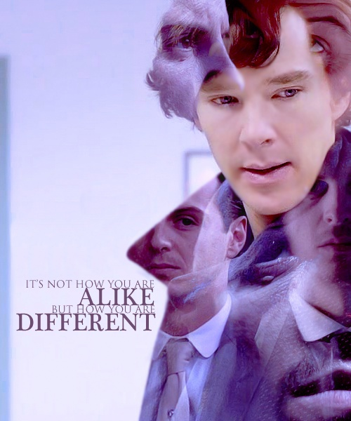 It's not how you are alike but how you are different. Sherlock.