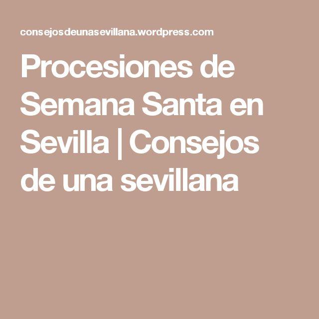 Procesiones de Semana Santa en Sevilla   Consejos de una sevillana