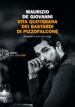 Maurizio de Giovanni, Vita quotidiana dei Bastardi di Pizzofalcone, Stile Libero Extra - DISPONIBILE ANCHE IN EBOOK