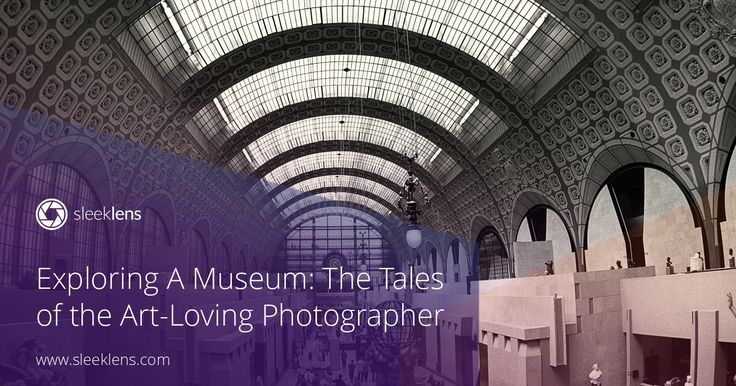 Exploring a Museum: The Tales of the Art-Loving Photographer