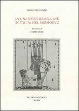 La Chanson de Roland in Italia nel Medioevo / Giovanni Palumbo ; prefazione di Cesare Segre  - Roma : Salerno, cop. 2013