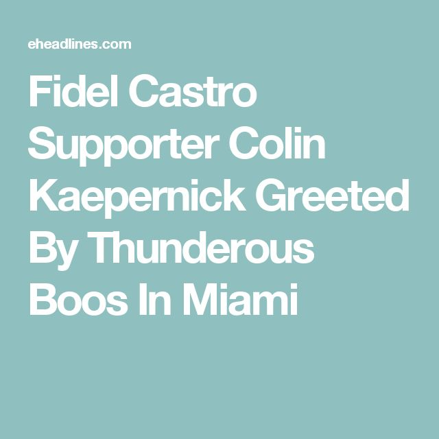 Fidel Castro Supporter Colin Kaepernick Greeted By Thunderous Boos In Miami