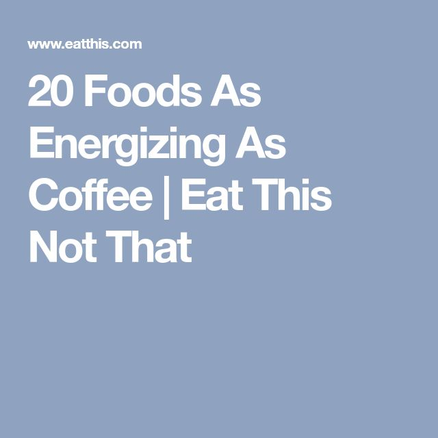 20 Foods As Energizing As Coffee | Eat This Not That