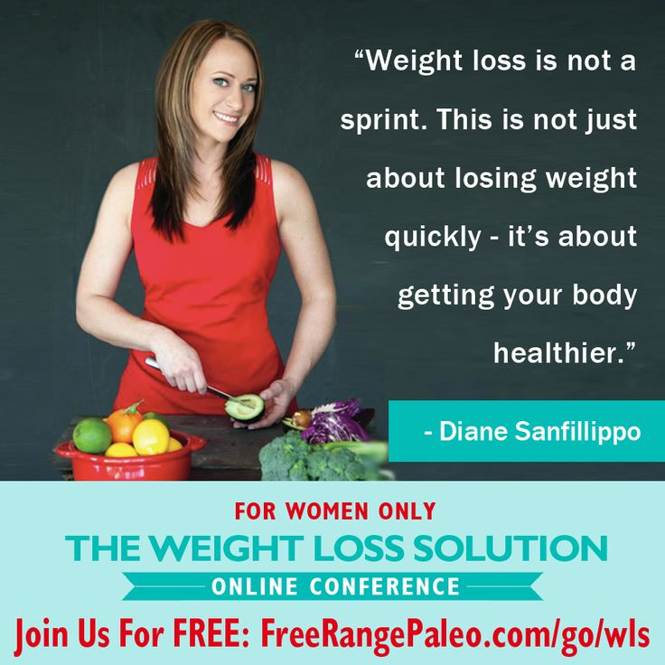 """""""Weight loss is not a sprint. This is not about losing weight quickly - it's about getting your body healthier"""" - Diane Sanfillippo Join Us For FREE: http://FreeRangePaleo.com/go/wls"""