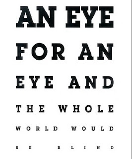 An eye for an eye and the whole world would be blind.  HAHAHA!!!  #revenge #eyeforaneye