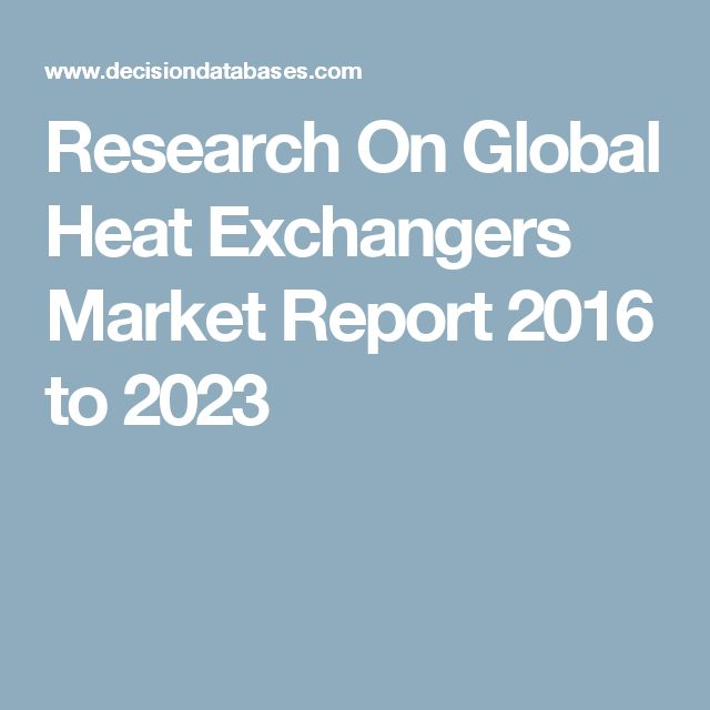 Research On Global Heat Exchangers Market Report 2016 to 2023