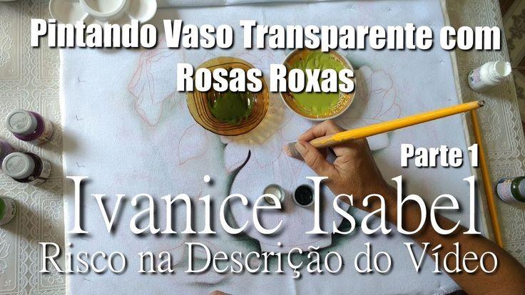 Pintando Vaso Transparente com Rosas Roxas - Parte 1 | Ivanice Isabel