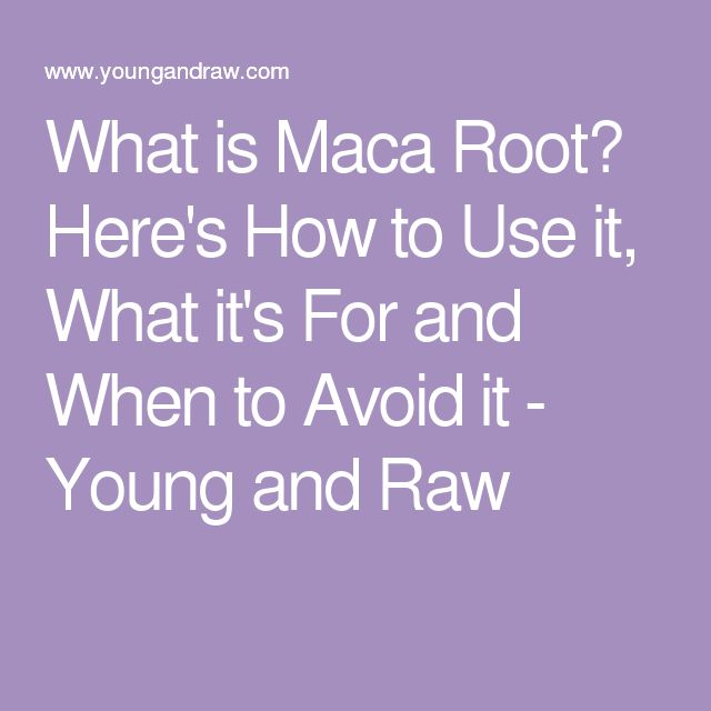 What is Maca Root? Here's How to Use it, What it's For and When to Avoid it - Young and Raw