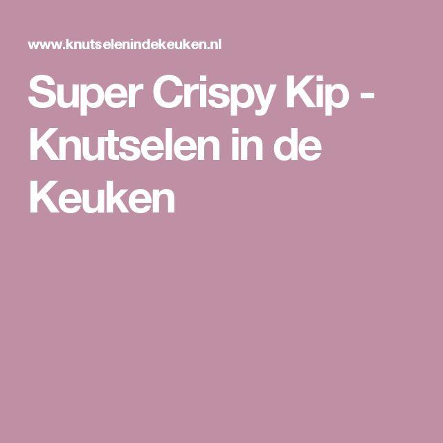 Super Crispy Kip - Knutselen in de Keuken
