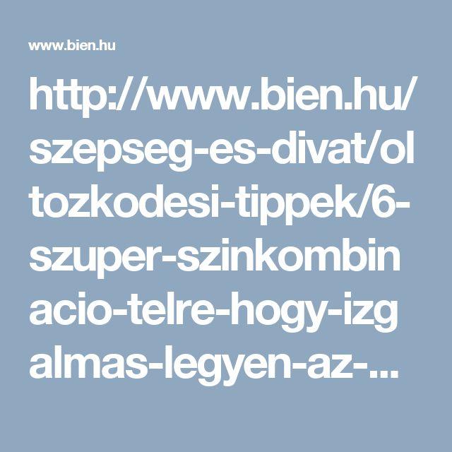 http://www.bien.hu/szepseg-es-divat/oltozkodesi-tippek/6-szuper-szinkombinacio-telre-hogy-izgalmas-legyen-az-outfited/125454
