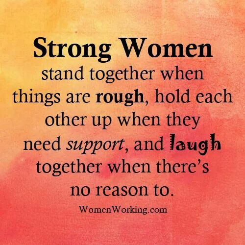 Quotes About Strong Friendships Fair To All The Strong Women Out There That's Beenmy Side And