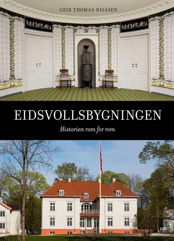 """Eidsvollsbygningen - Historien rom for rom"" av Geir Thomas Risåsen (ISBN: 827547597X, 9788275475976)"
