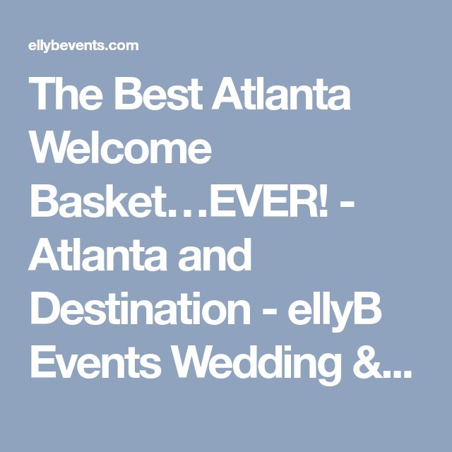 The Best Atlanta Welcome Basket…EVER! - Atlanta and Destination - ellyB Events Wedding & Party Planners