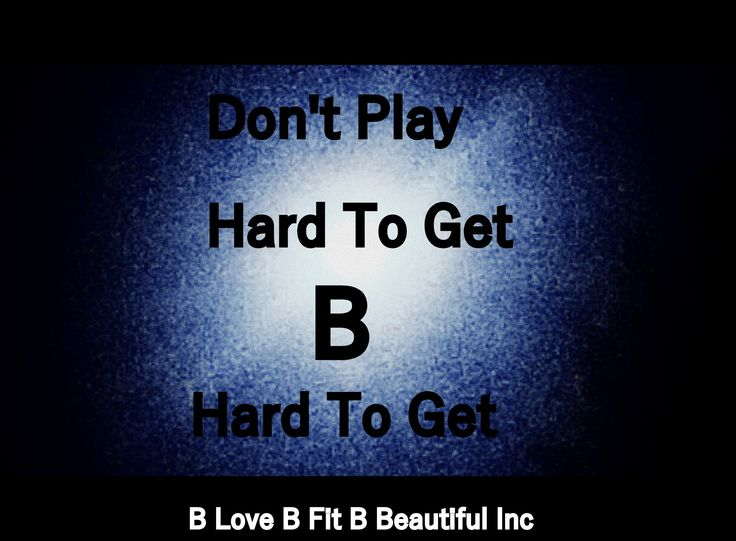 B Love: Don't Play Hard To Get B Hard To Get  http://www.blovebfitbbeautiful.com/2015/01/b-love-dont-play-hard-to-get-b-hard-to.html