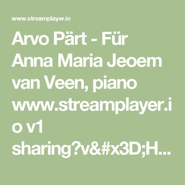 Arvo Pärt - Für Anna Maria Jeoem van Veen, piano www.streamplayer.io v1 sharing?v=HCNRioytyAI