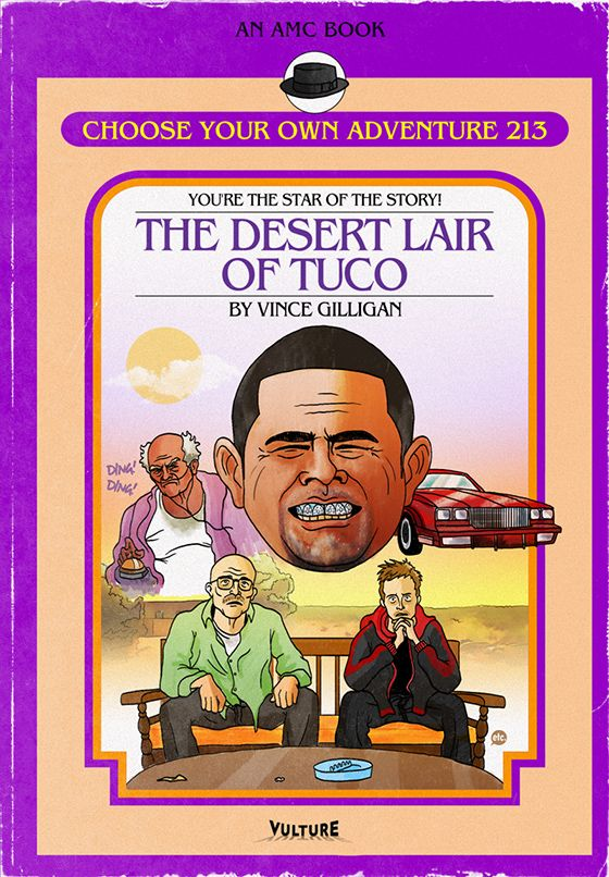 Breaking Bad Choose Your Own Adventure Books - The Desert Lair of Tuco. I would so buy these if they were real
