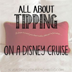 All About Tipping on a Disney Cruise
