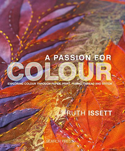 A Passion for Colour (The Textile Artist) by Ruth Issett