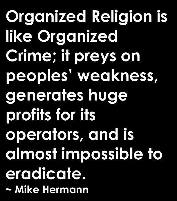 Organized religion is like organized crime.