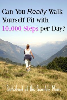 Can you really walk yourself fit with 10000 steps per day? | Here are the theories, the evidence and the whole pathway to a healthy lifestyle mapped out. | Health and Fitness | Sisterhood of the Sensible Moms