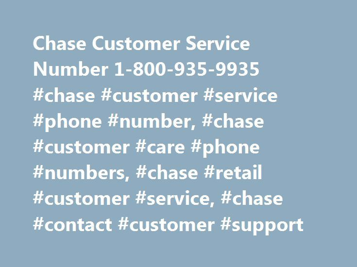 Chase Customer Service Number 1-800-935-9935 #chase #customer #service #phone #number, #chase #customer #care #phone #numbers, #chase #retail #customer #service, #chase #contact #customer #support http://broadband.nef2.com/chase-customer-service-number-1-800-935-9935-chase-customer-service-phone-number-chase-customer-care-phone-numbers-chase-retail-customer-service-chase-contact-customer-support/  # Chase Customer Service Chase Customer Service Phone Numbers Lost Card 800-945-2006 Chase…