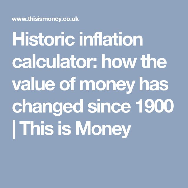 Historic inflation calculator: how the value of money has changed since 1900   This is Money