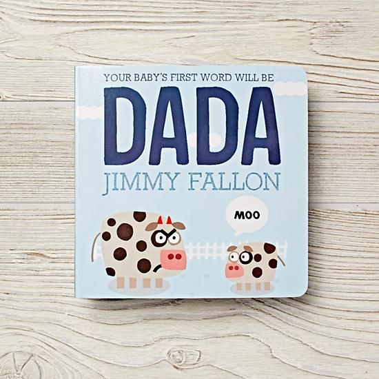 Cool first Father's Day gifts for new dads: Your Baby's First Word will Be Dada by Jimmy